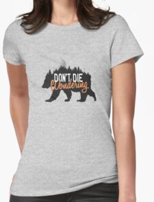 Don't die wondering Womens Fitted T-Shirt