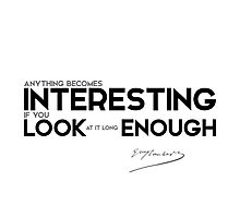 anything becomes interesting: look long enough - gustave flaubert Photographic Print