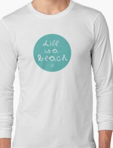 Life is a Beach Long Sleeve T-Shirt