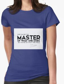 one can be the master of what one does - gustave flaubert Womens Fitted T-Shirt