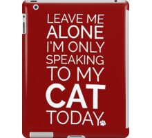 Only Speaking To My Cat!  iPad Case/Skin