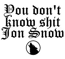You don't know shit, Jon Snow Photographic Print