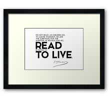 read in order to live - gustave flaubert Framed Print