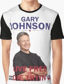 Gary Johnson - Live Free or Die Tryin Graphic T-Shirt