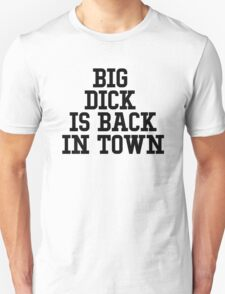 Big dick is back in town Unisex T-Shirt