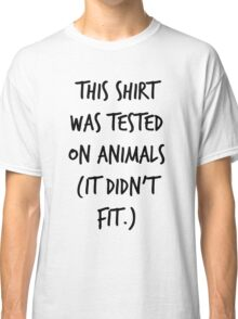 This Shirt Was Tested On Animals (It Didn't Fit) Classic T-Shirt