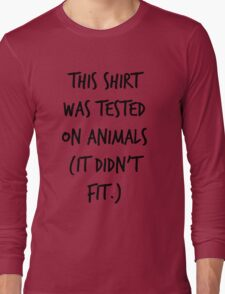This Shirt Was Tested On Animals (It Didn't Fit) Long Sleeve T-Shirt