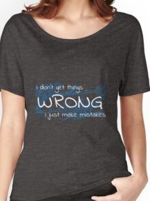 I don't get things wrong, I just make mistakes. Women's Relaxed Fit T-Shirt