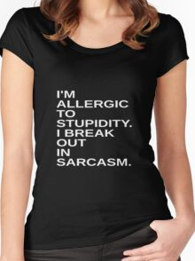 Stupid. Shirt I'm allergic to stupidity. I Break out in sarcasm Women's Fitted Scoop T-Shirt