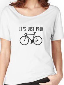 It's just pain  Women's Relaxed Fit T-Shirt