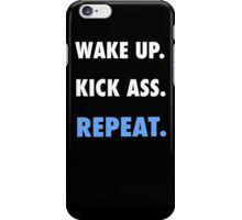 Wake Up. Kick Ass. Repeat. iPhone Case/Skin