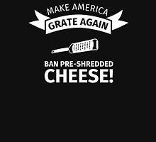 Make America Grate Again - Ban Pre-Shredded Cheese! Unisex T-Shirt
