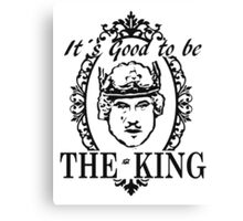 IT´S GOOD TO BE THE KING - HISTORY OF THE WORLD Canvas Print