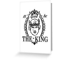 IT´S GOOD TO BE THE KING - HISTORY OF THE WORLD Greeting Card