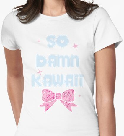 So Damn Kawaii~! Womens Fitted T-Shirt