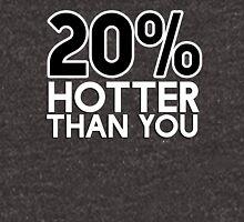 20% hotter than you Unisex T-Shirt