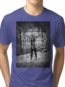 Compete With Who You Were Yesterday Tri-blend T-Shirt