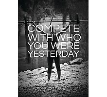 Compete With Who You Were Yesterday Photographic Print