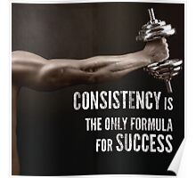 Consistency Is The Only Formula For Success Poster