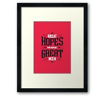 GREAT HOPES MAKE GREAT MEN Framed Print