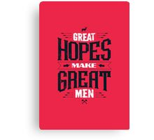 GREAT HOPES MAKE GREAT MEN Canvas Print