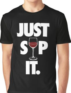 JUST SIP IT. Graphic T-Shirt
