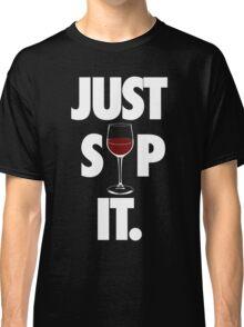 JUST SIP IT. Classic T-Shirt