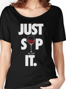 JUST SIP IT. Women's Relaxed Fit T-Shirt