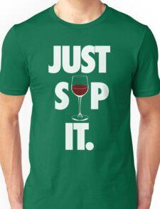 JUST SIP IT. Unisex T-Shirt