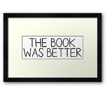 the book was better [1] Framed Print