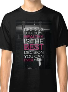 Deciding To Become Healthy Classic T-Shirt