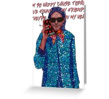 I'm so happy 'cause today I've found my friends, They're in my head... Greeting Card