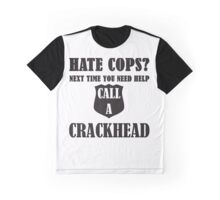 hate cops? Next Time You Need Help Call A Crackhead Graphic T-Shirt