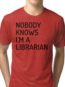 Nobody Knows I'm a Librarian (Dosis semibold font) Tri-blend T-Shirt