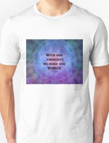 With our thoughts we make our world  BUDDHA quote Unisex T-Shirt