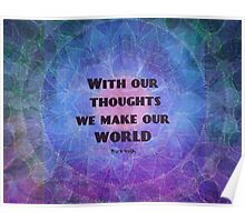 With our thoughts we make our world  BUDDHA quote Poster