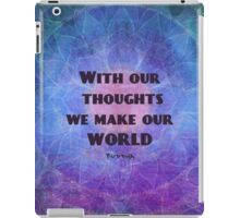 With our thoughts we make our world  BUDDHA quote iPad Case/Skin