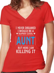 I Never Dreamed I Would Be A Super Cool Aunt Women's Fitted V-Neck T-Shirt