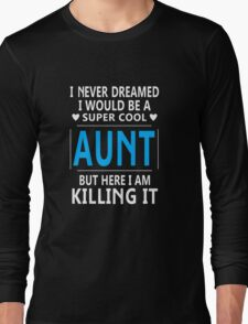 I Never Dreamed I Would Be A Super Cool Aunt Long Sleeve T-Shirt