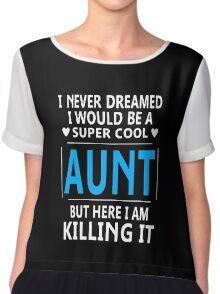 I Never Dreamed I Would Be A Super Cool Aunt Chiffon Top