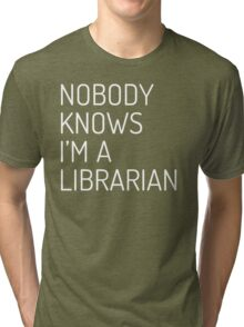 Nobody Knows I'm a Librarian (Dosis font, white) Tri-blend T-Shirt