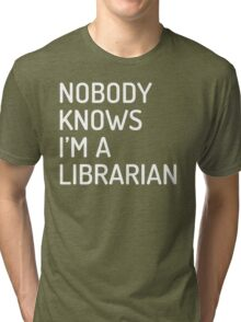 Nobody Knows I'm a Librarian (Dosis semibold font, white) Tri-blend T-Shirt