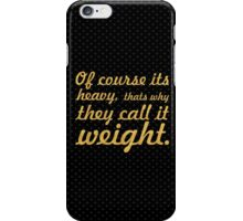 Of course its heavy... Gym Motivational Quote iPhone Case/Skin