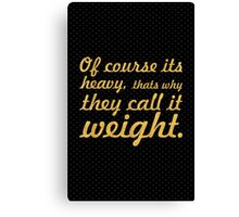 Of course its heavy... Gym Motivational Quote Canvas Print