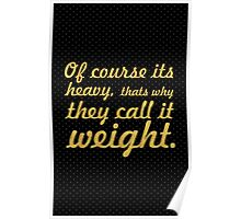 Of course its heavy... Gym Motivational Quote Poster