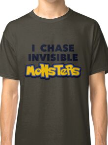 Pokemon Go I Chase Invisible Monsters Classic T-Shirt