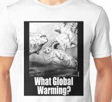 What Global Warming 1 Unisex T-Shirt