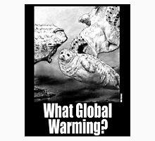 What Global Warming 1 Unisex T-Shirt