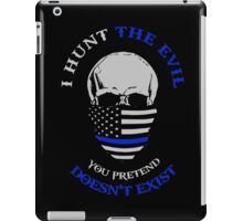 I Hunt The Evil. You Pretend Doesn't Exist iPad Case/Skin
