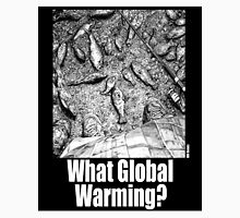What Global Warming? 3 Unisex T-Shirt